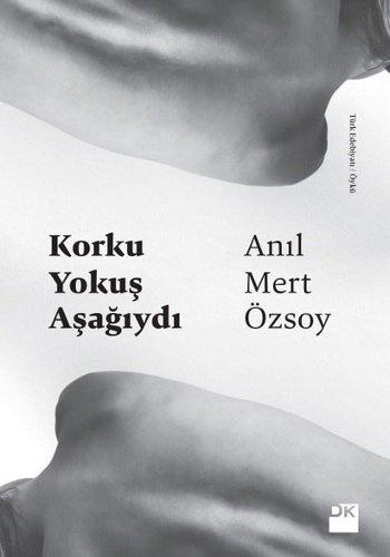 Korku Yokuş Aşağıydı, Anıl Mert Özsoy, 120 syf, Doğan Kitap, 2017.